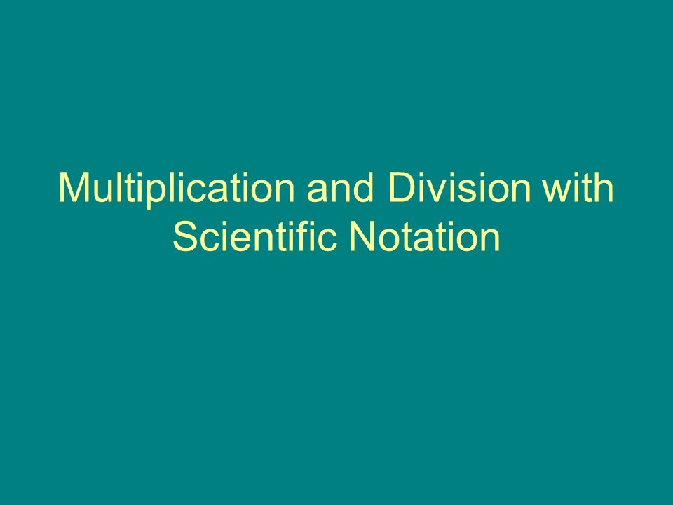 Multiplication and Division with Scientific Notation