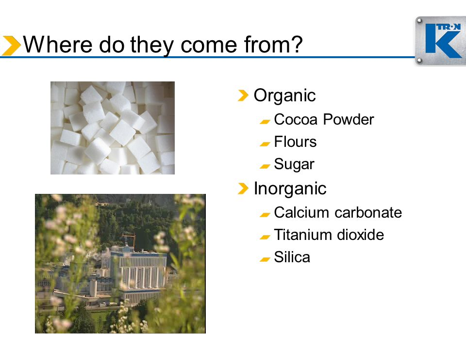 Where do they come from? Organic Cocoa Powder Flours Sugar Inorganic Calcium carbonate Titanium dioxide Silica