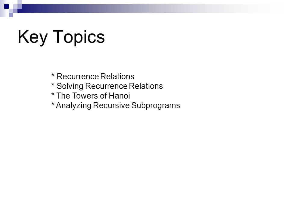 Key Topics * Recurrence Relations * Solving Recurrence Relations * The Towers of Hanoi * Analyzing Recursive Subprograms