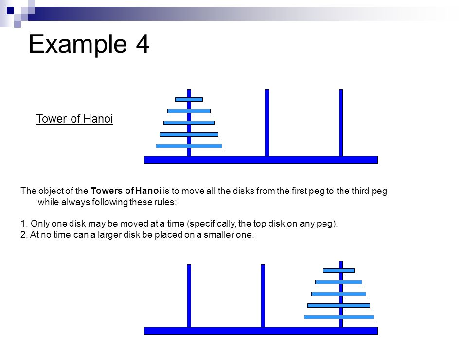 Example 4 The object of the Towers of Hanoi is to move all the disks from the first peg to the third peg while always following these rules: 1. Only o