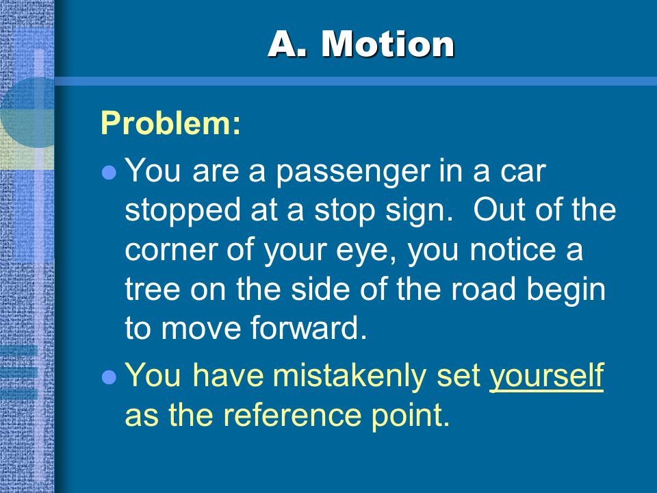 A. Motion Motion Change in position in relation to a reference point. Reference point Motion