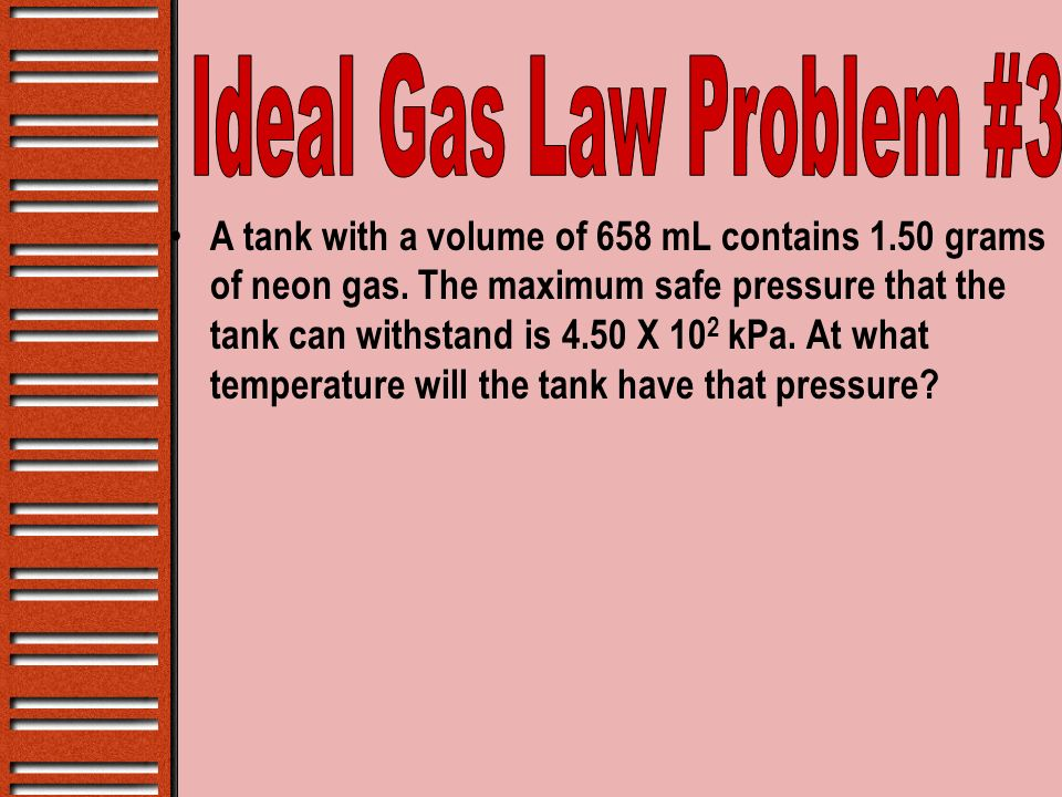 A tank with a volume of 658 mL contains 1.50 grams of neon gas. The maximum safe pressure that the tank can withstand is 4.50 X 10 2 kPa. At what temp