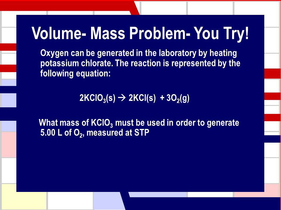 Oxygen can be generated in the laboratory by heating potassium chlorate. The reaction is represented by the following equation: 2KClO 3 (s) 2KCl(s) +