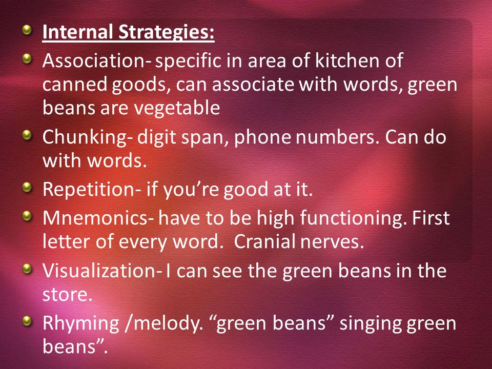 Internal Strategies: Association- specific in area of kitchen of canned goods, can associate with words, green beans are vegetable Chunking- digit spa