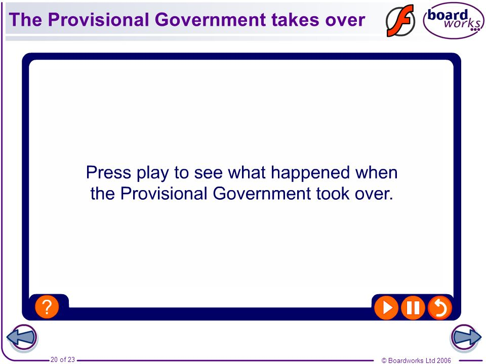 © Boardworks Ltd 2006 20 of 23 The Provisional Government takes over