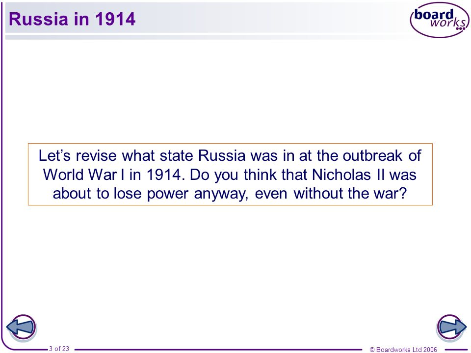 © Boardworks Ltd 2006 3 of 23 Lets revise what state Russia was in at the outbreak of World War I in 1914. Do you think that Nicholas II was about to