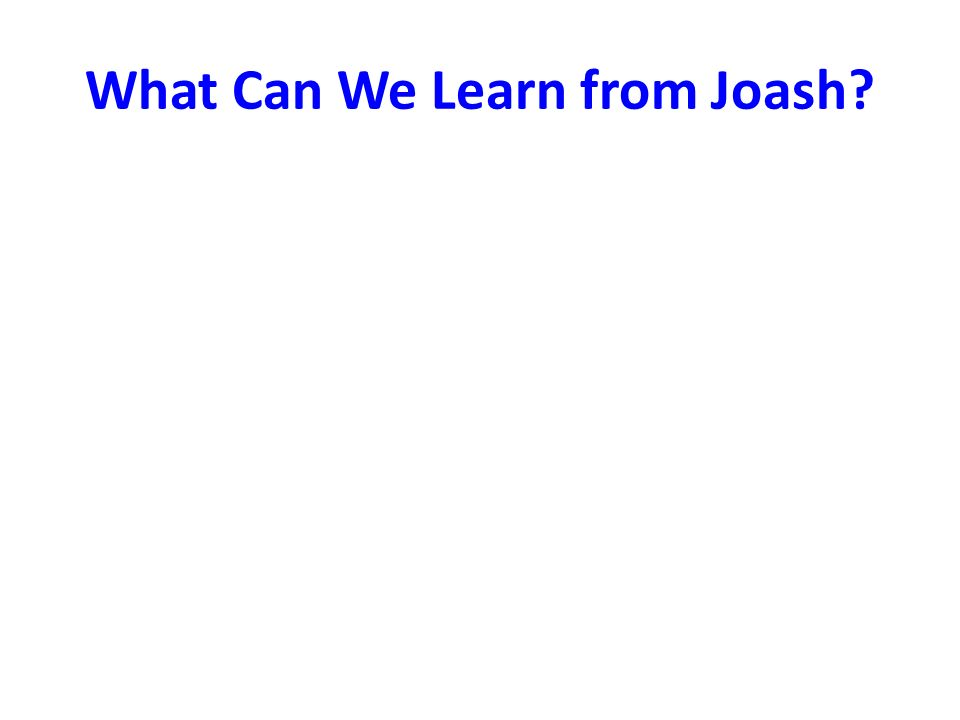 What Can We Learn from Joash?