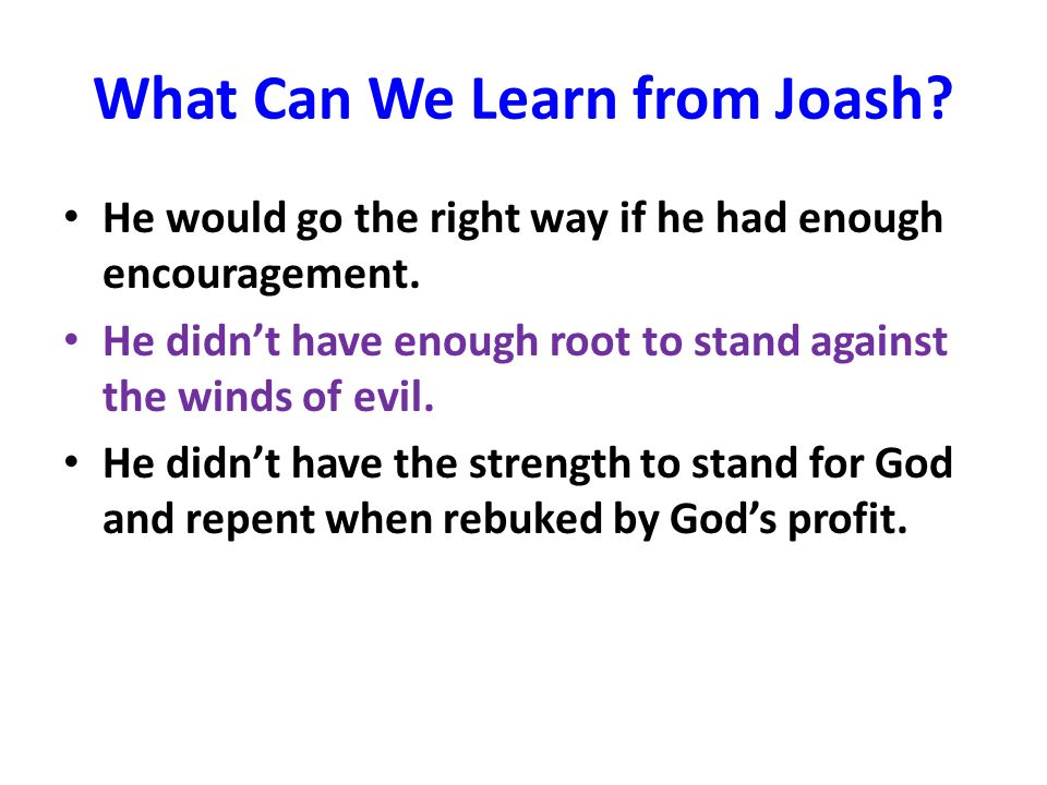 What Can We Learn from Joash.He would go the right way if he had enough encouragement.