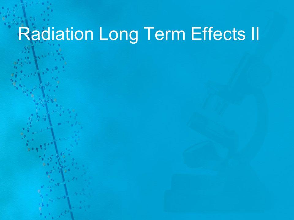 Radiation Long Term Effects II