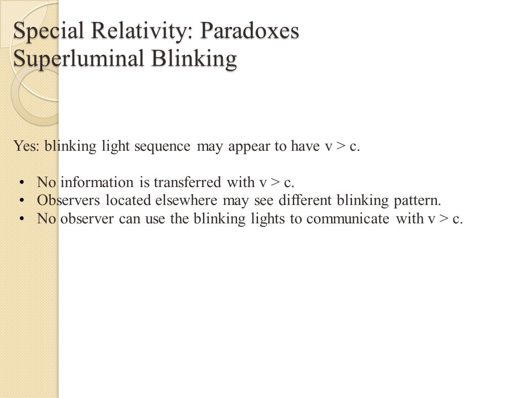 Special Relativity: Paradoxes Superluminal Blinking Yes: blinking light sequence may appear to have v > c.