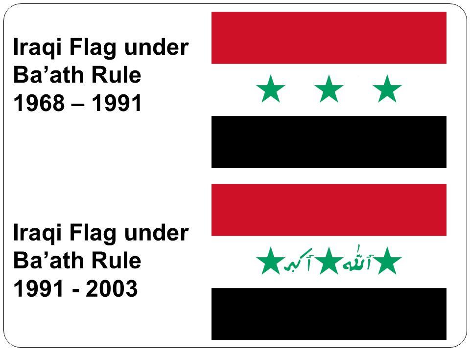 Iraqi Flag under Baath Rule 1968 – 1991 Iraqi Flag under Baath Rule 1991 - 2003