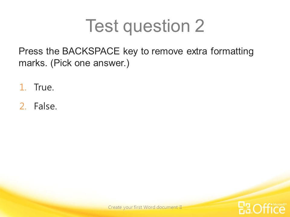 Test question 2 Press the BACKSPACE key to remove extra formatting marks.