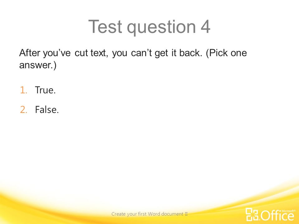 Test question 4 After youve cut text, you cant get it back.