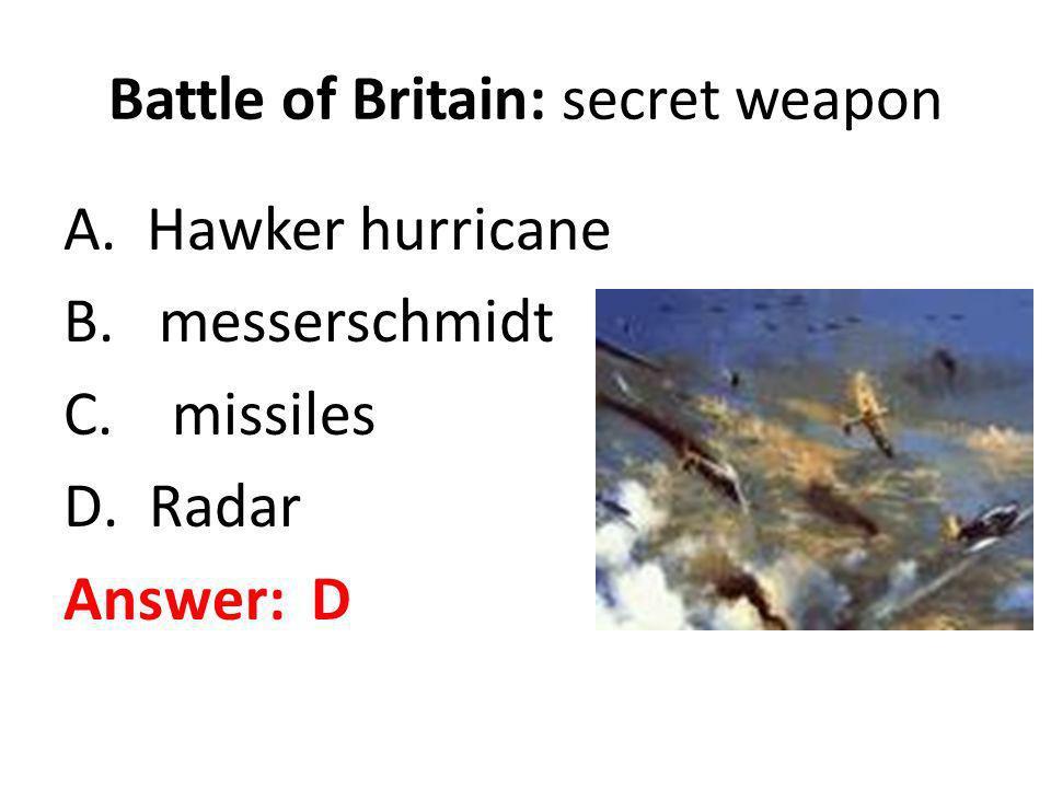 Battle of Britain: secret weapon A. Hawker hurricane B. messerschmidt C. missiles D.Radar Answer: D