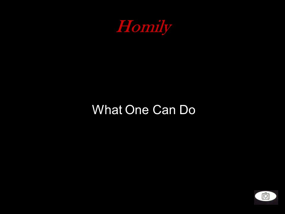 Homily What One Can Do