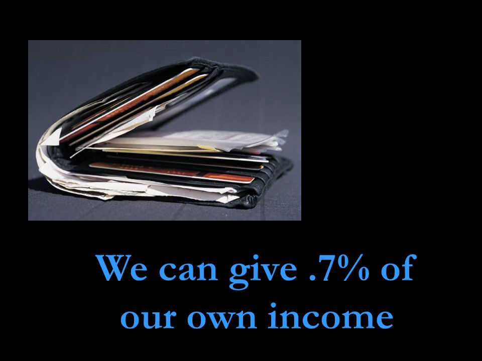 We can give.7% of our own income