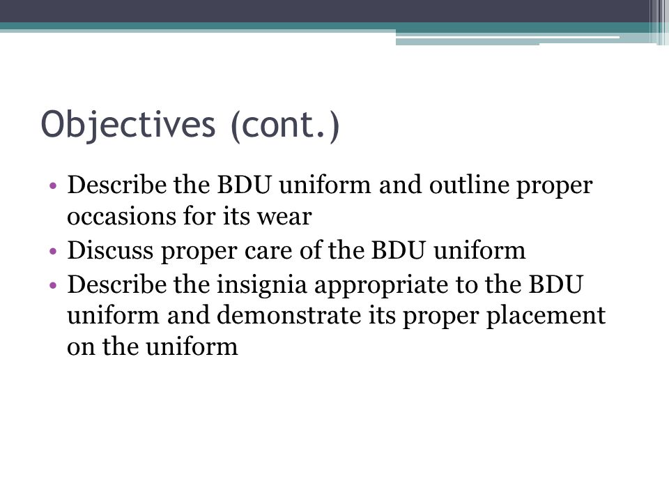 Objectives (cont.) Describe the BDU uniform and outline proper occasions for its wear Discuss proper care of the BDU uniform Describe the insignia app