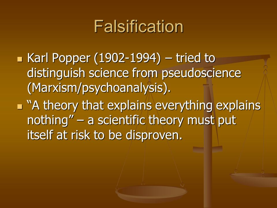 Falsification Karl Popper (1902-1994) – tried to distinguish science from pseudoscience (Marxism/psychoanalysis). Karl Popper (1902-1994) – tried to d