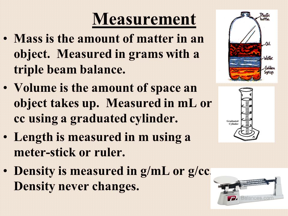 Measurement Mass is the amount of matter in an object.