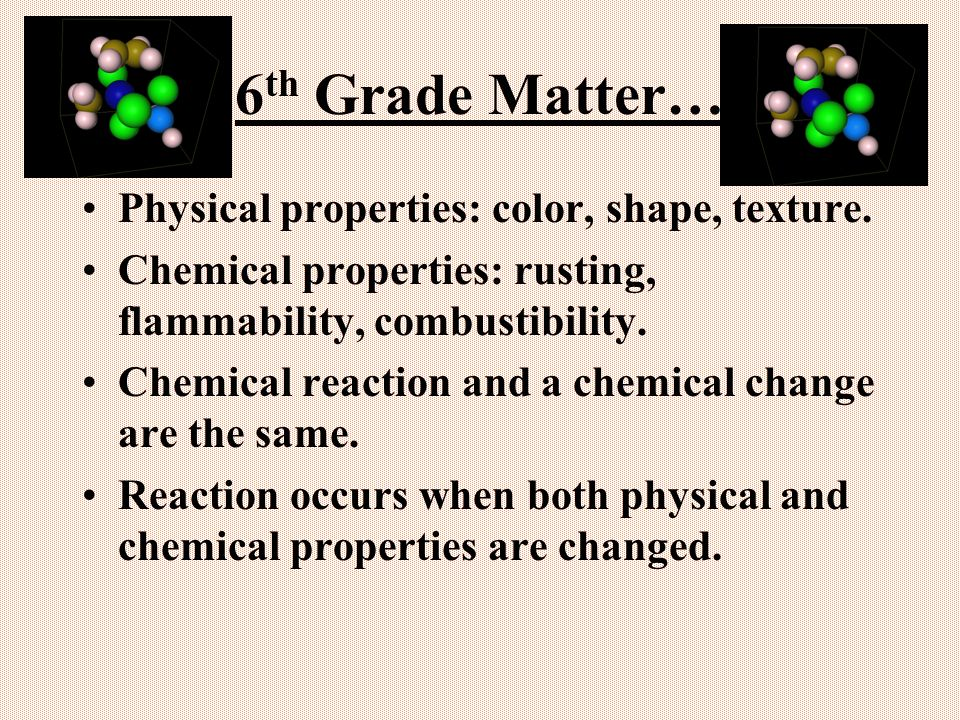 6 th Grade Matter… Physical properties: color, shape, texture.