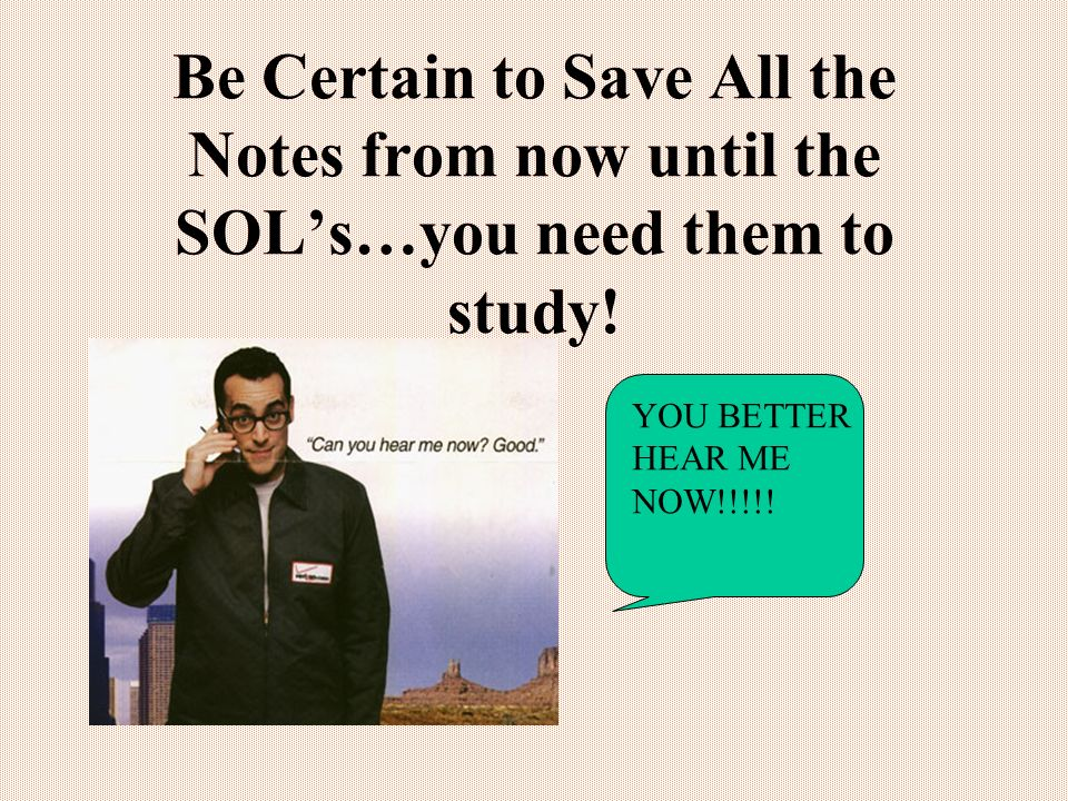 Be Certain to Save All the Notes from now until the SOLs…you need them to study.