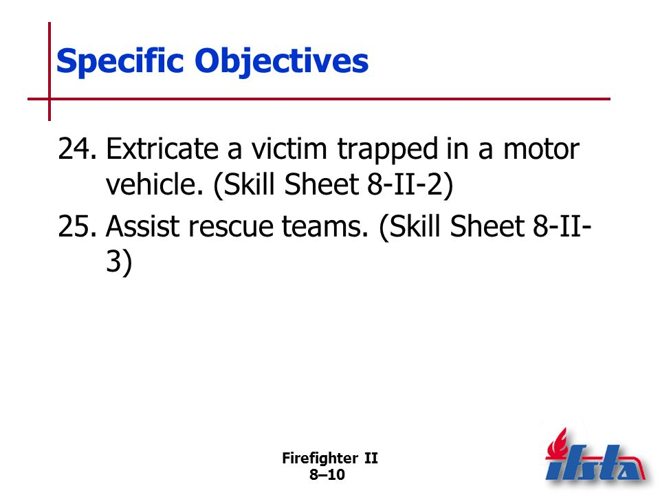 Firefighter II 8–9 Specific Objectives 21.Describe shoring.