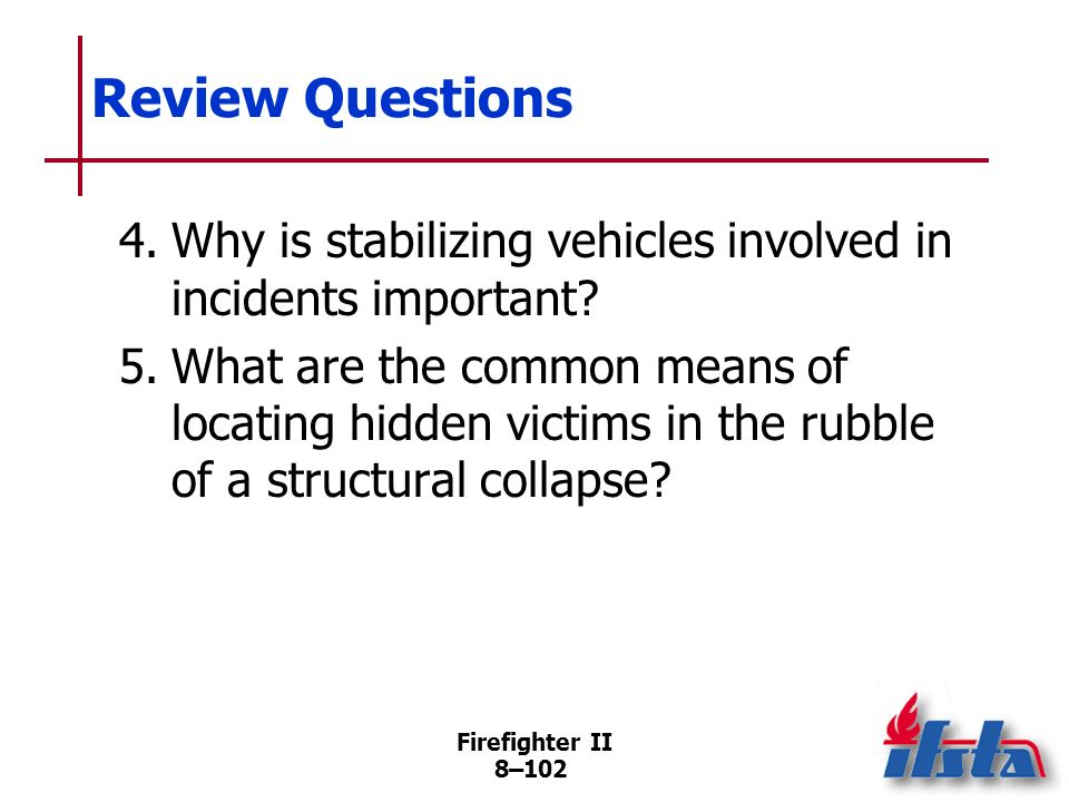 Firefighter II 8–101 Review Questions 1.Describe powered hydraulic tools used in rescue incidents.