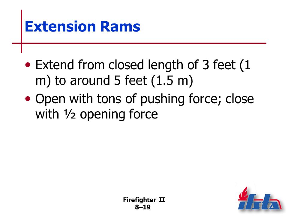 Firefighter II 8–18 Extension Rams Straight pushing operations May be used for pulling Useful when pushing farther than shears maximum opening distance (Continued)