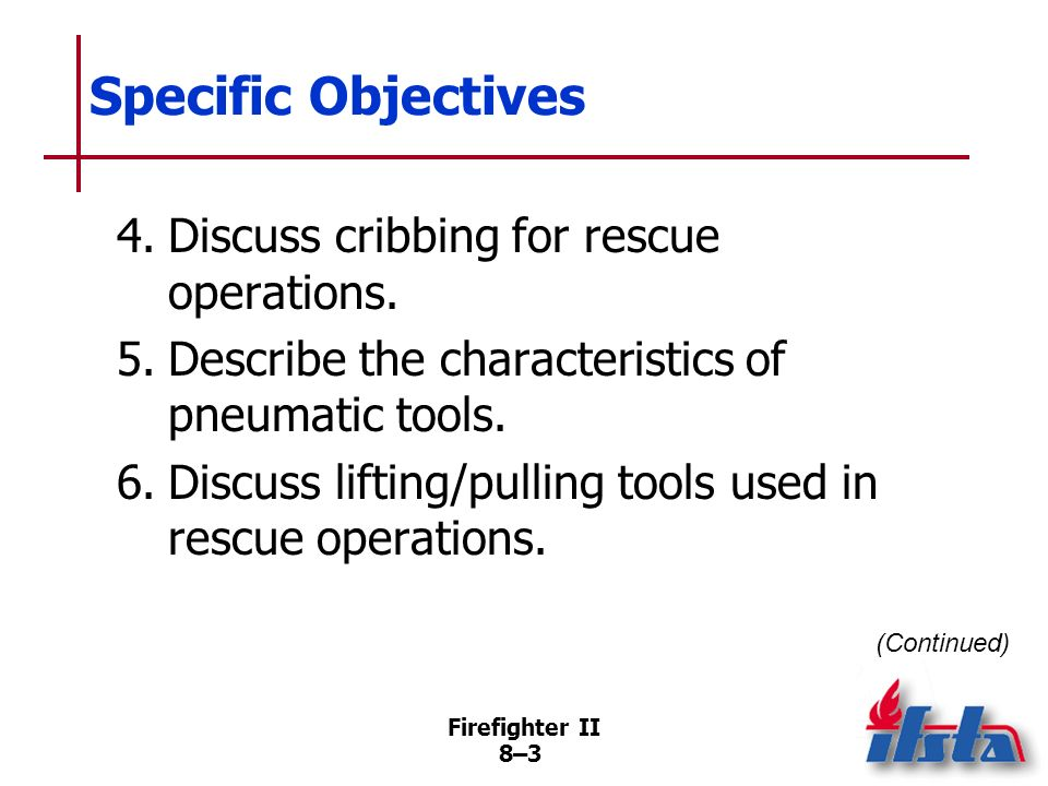 Firefighter II 8–2 Specific Objectives 1.Discuss maintaining emergency power and lighting equipment. 2.Describe characteristics of hydraulic rescue to