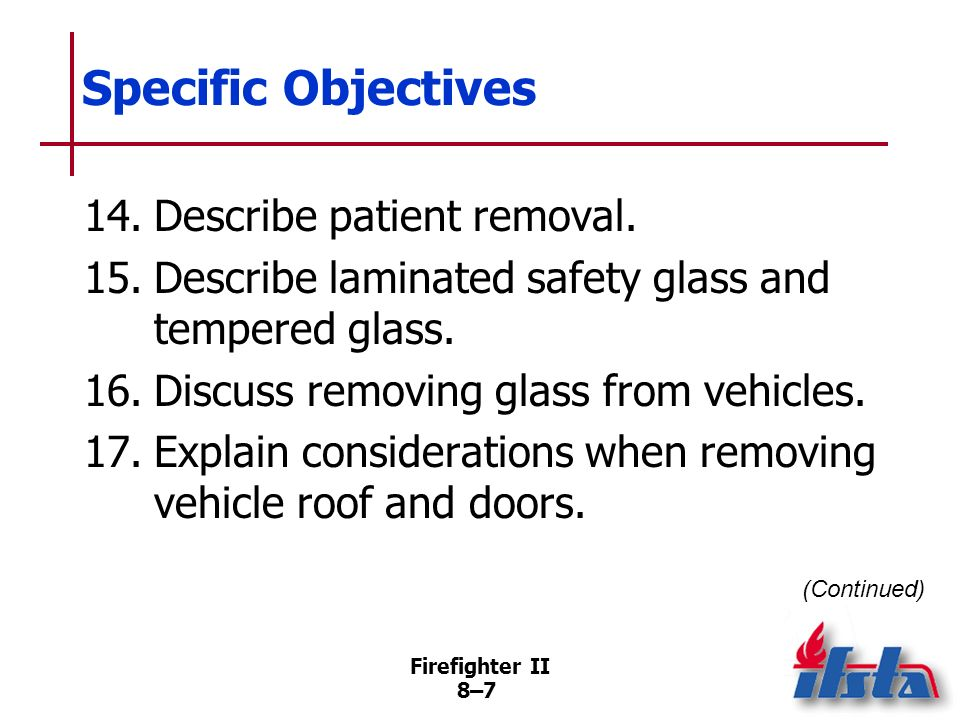 Firefighter II 8–6 Specific Objectives 12.Explain the dangers associated with Supplemental Restraint Systems (SRS) and Side-Impact Protection Systems