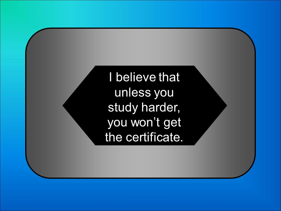 A:B: In my opinion, if you dont study harder, you will get the certificate.