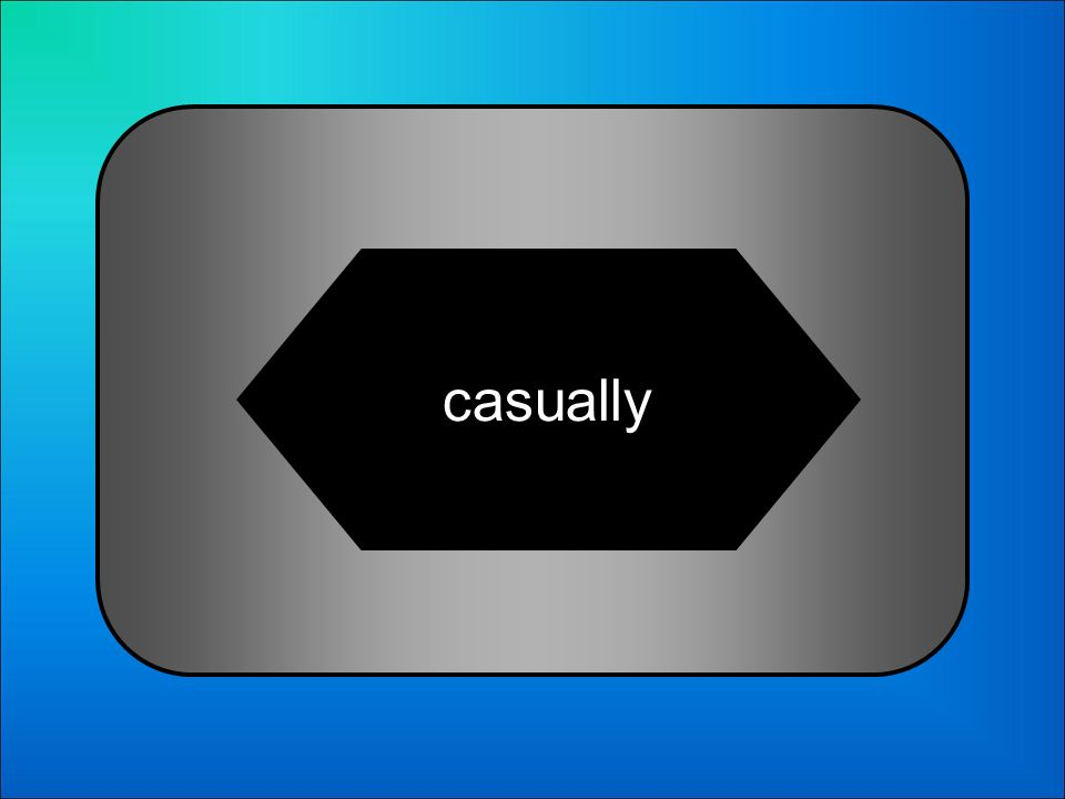A:B: casualycasually 24 Which is the adverb of casual? C:D: casualedcasualing