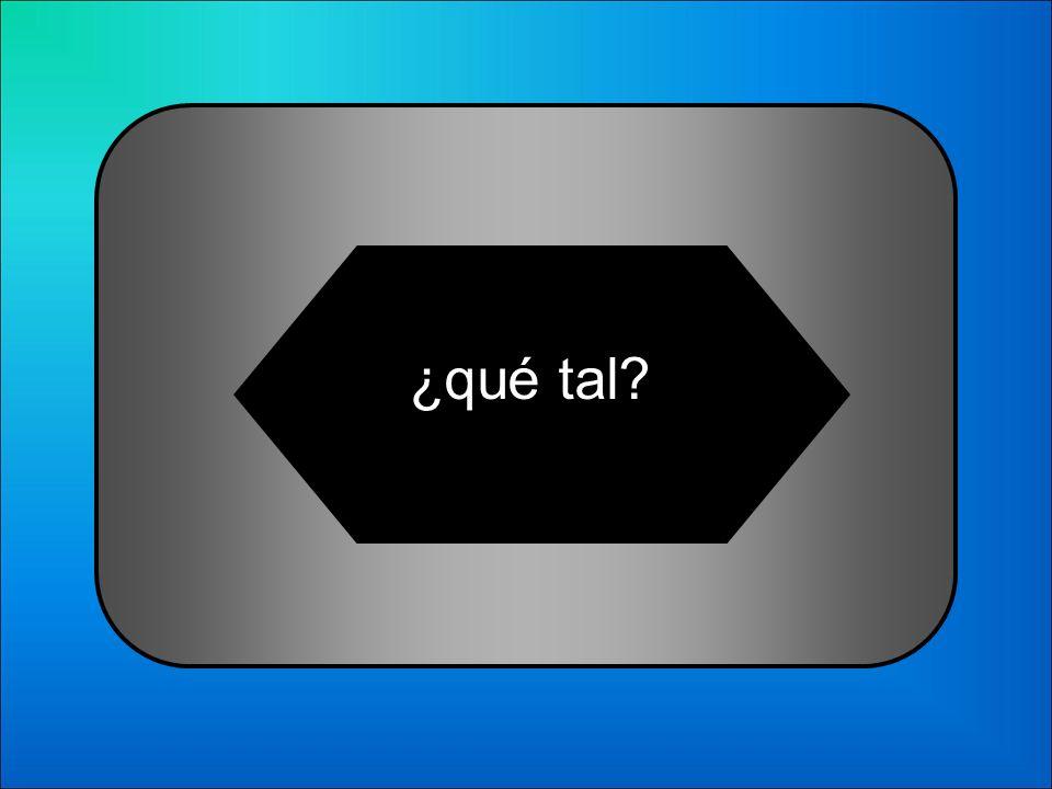 A:B: ¿cómo estás ¿cómo sube 17 What does whats up mean C:D: ¿qué tal ¿qué sube