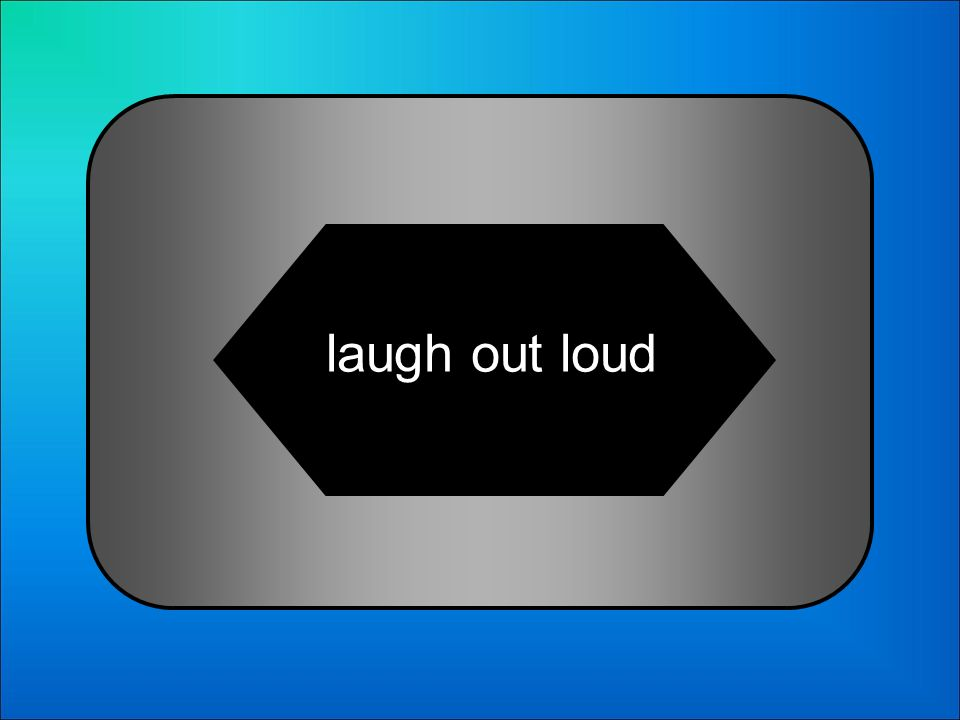 A:B: laugh out loudlaugh out laugh 22 Which is the correct meaning for this message: LOL? C:D: lots of laughslots of loud