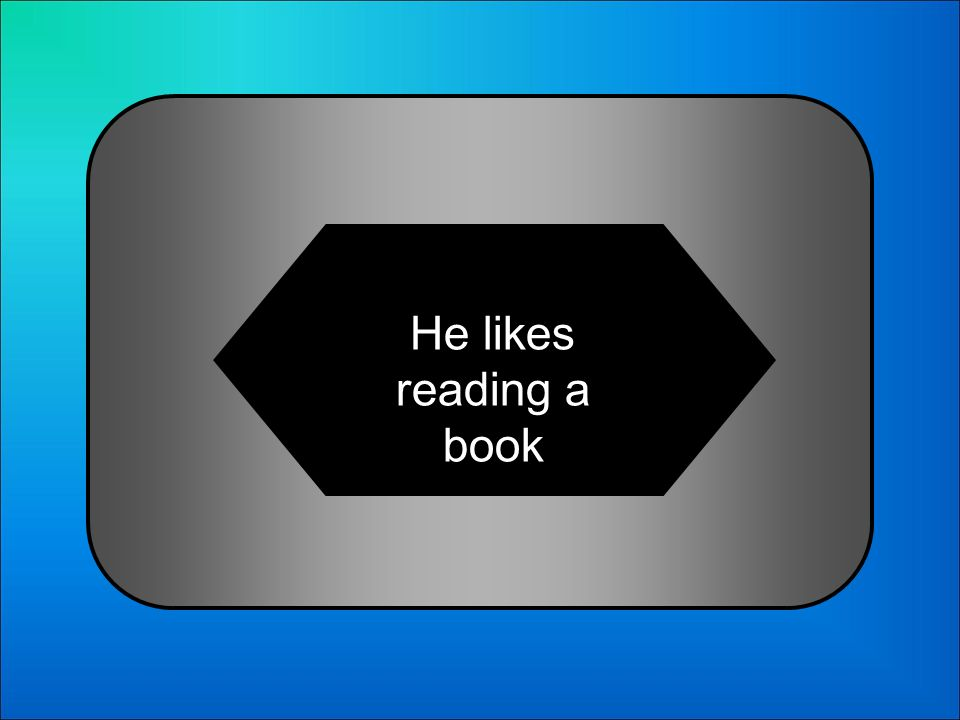 A:B: He like reads a book He likes reading a book 4 Whats A él le gusta leer un libro in English?: C:D: He likes read a book He is like reading a book
