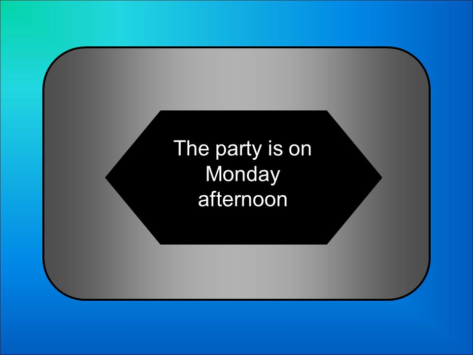 A:B: The party is in Monday in the evening The party is on Monday on the evening 11 Whats La fiesta es el lunes por la tarde in English?: C:D: The par