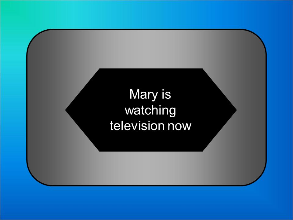 A:B: Mary is watching television now Mary watches television now 12 Whats Mary está viendo la Televisión ahora in English?: C:D: Mary are watching television now Mary watch television now