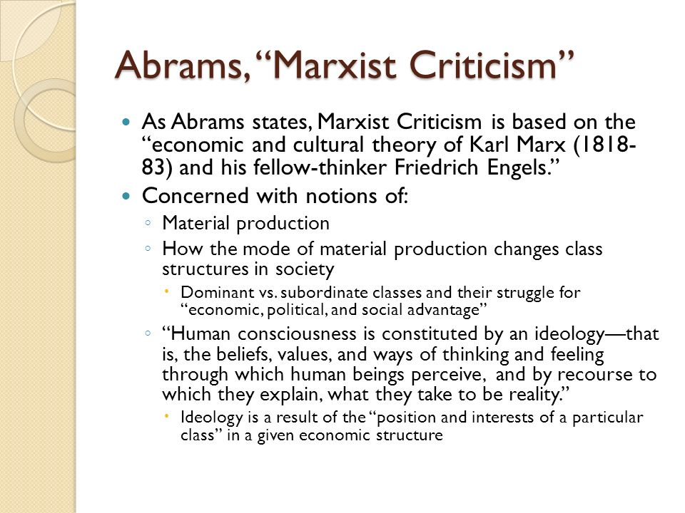 Abrams, Marxist Criticism As Abrams states, Marxist Criticism is based on the economic and cultural theory of Karl Marx (1818- 83) and his fellow-thin