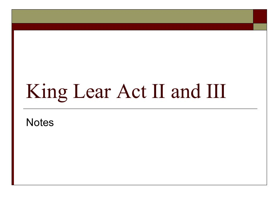 King Lear Act II and III Notes