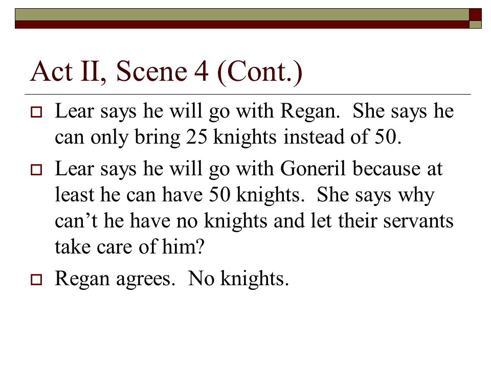 Act II, Scene 4 (Cont.) Lear says he will go with Regan.