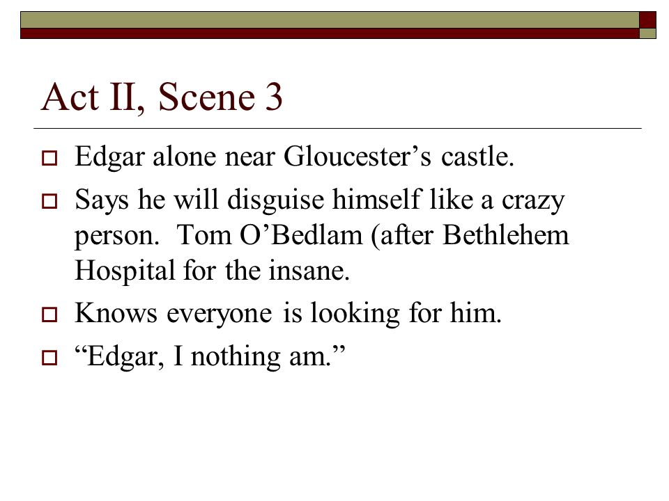 Act II, Scene 3 Edgar alone near Gloucesters castle.