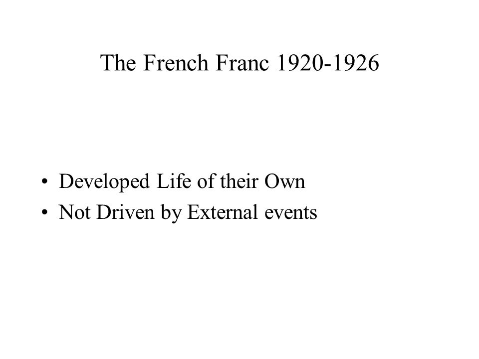 The French Franc 1920-1926 Developed Life of their Own Not Driven by External events