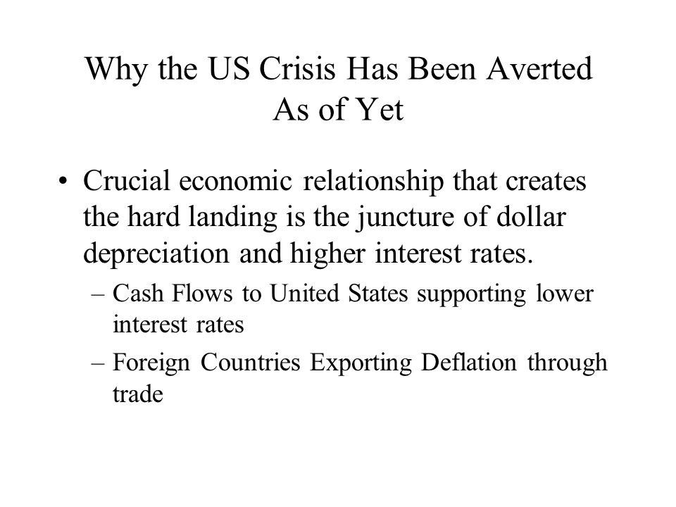Why the US Crisis Has Been Averted As of Yet Crucial economic relationship that creates the hard landing is the juncture of dollar depreciation and higher interest rates.