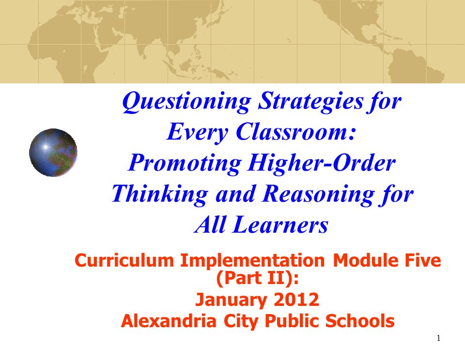 1 Questioning Strategies for Every Classroom: Promoting Higher-Order Thinking and Reasoning for All Learners Curriculum Implementation Module Five (Pa