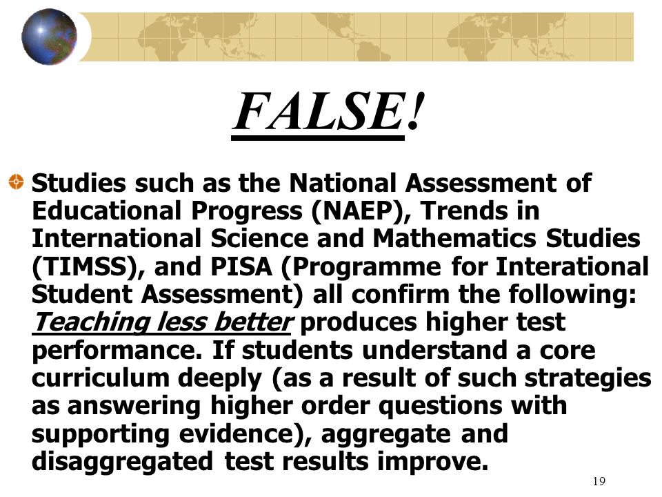 19 FALSE! Studies such as the National Assessment of Educational Progress (NAEP), Trends in International Science and Mathematics Studies (TIMSS), and