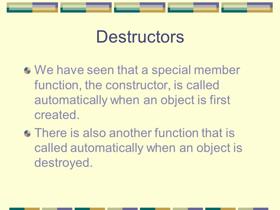 Destructors We have seen that a special member function, the constructor, is called automatically when an object is first created. There is also anoth