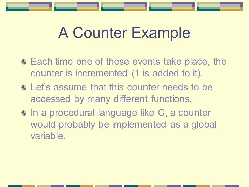 A Counter Example Each time one of these events take place, the counter is incremented (1 is added to it). Lets assume that this counter needs to be a
