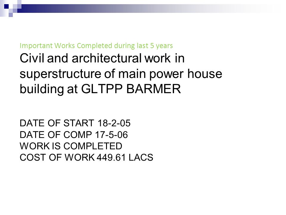 Important Works Completed during last 5 years Civil and architectural work in superstructure of main power house building at GLTPP BARMER DATE OF STAR