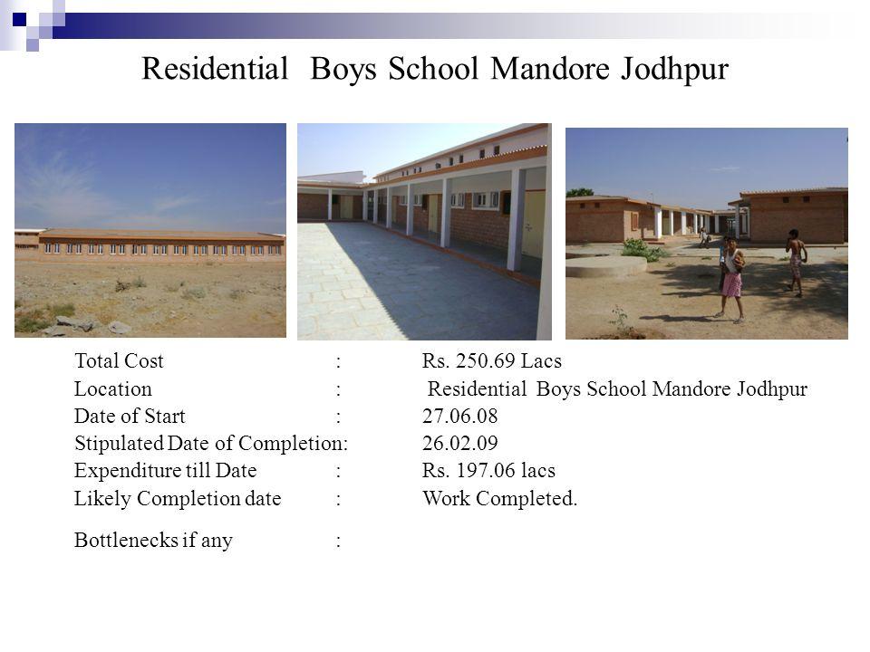 Residential Boys School Mandore Jodhpur Total Cost:Rs. 250.69 Lacs Location: Residential Boys School Mandore Jodhpur Date of Start:27.06.08 Stipulated