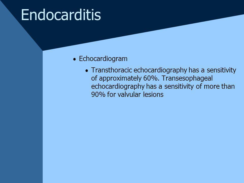 Endocarditis Echocardiogram Transthoracic echocardiography has a sensitivity of approximately 60%. Transesophageal echocardiography has a sensitivity